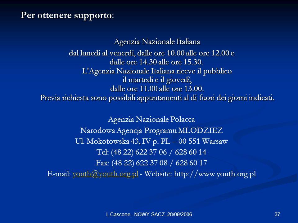 37L.Cascone - NOWY SACZ -28/09/2006 Per ottenere supporto: Agenzia Nazionale Italiana dal lunedì al venerdì, dalle ore 10.00 alle ore 12.00 e dalle ore 14.30 alle ore 15.30.