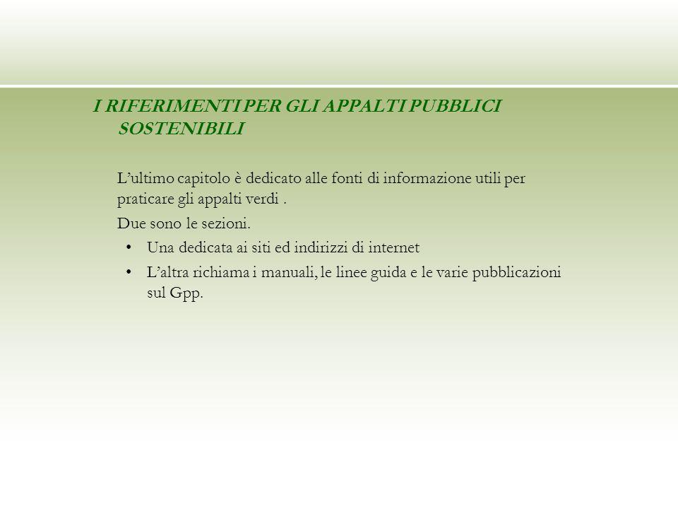 I RIFERIMENTI PER GLI APPALTI PUBBLICI SOSTENIBILI Lultimo capitolo è dedicato alle fonti di informazione utili per praticare gli appalti verdi. Due s
