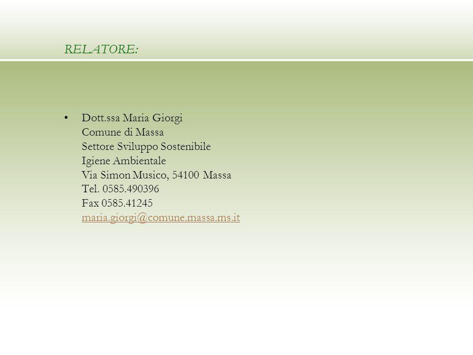 RELATORE: Dott.ssa Maria Giorgi Comune di Massa Settore Sviluppo Sostenibile Igiene Ambientale Via Simon Musico, 54100 Massa Tel. 0585.490396 Fax 0585