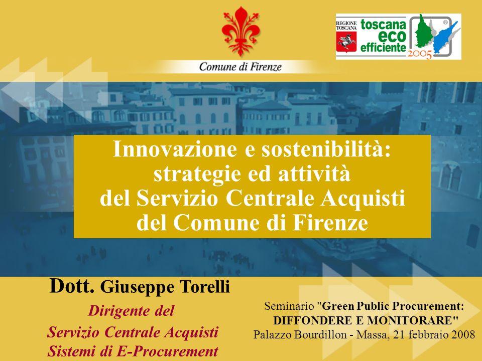 Dott. Giuseppe Torelli Dirigente del Servizio Centrale Acquisti Sistemi di E-Procurement Innovazione e sostenibilità: strategie ed attività del Serviz