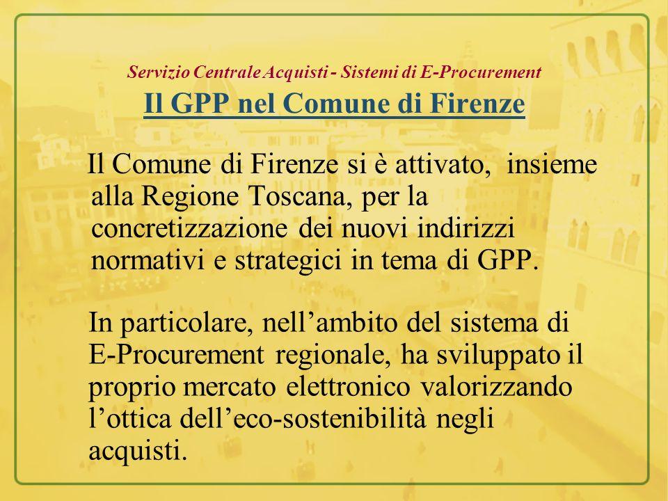 Servizio Centrale Acquisti - Sistemi di E-Procurement Il GPP nel Comune di Firenze Il Comune di Firenze si è attivato, insieme alla Regione Toscana, p