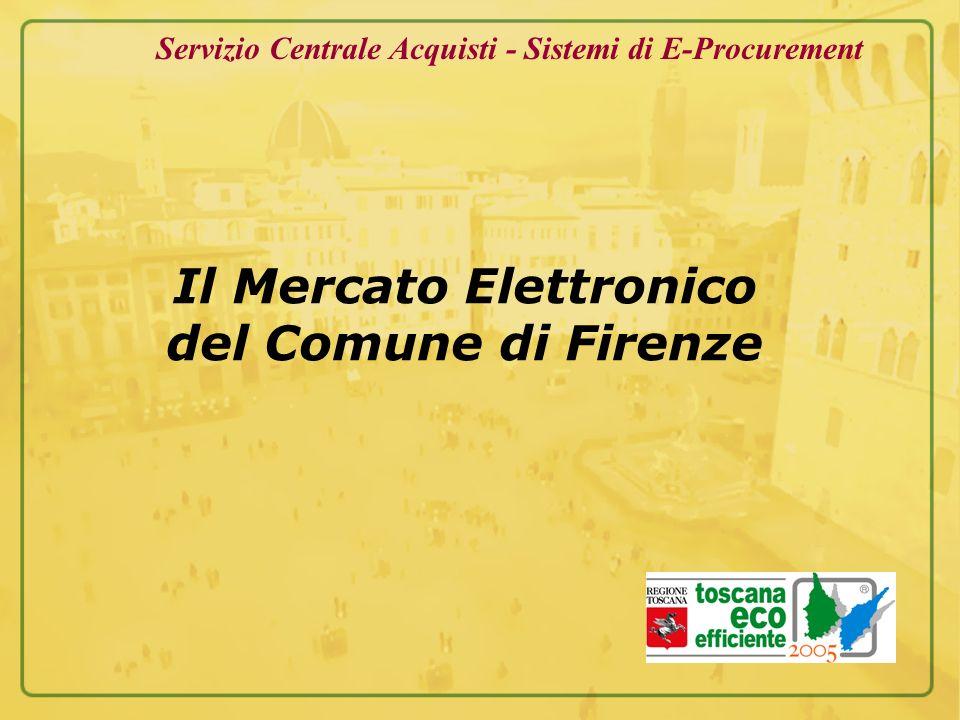 Il Mercato Elettronico del Comune di Firenze Servizio Centrale Acquisti - Sistemi di E-Procurement