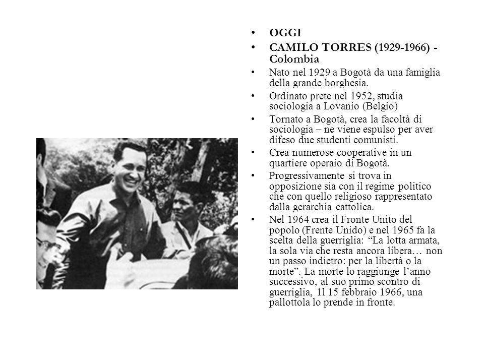 OGGI CAMILO TORRES (1929-1966) - Colombia Nato nel 1929 a Bogotà da una famiglia della grande borghesia. Ordinato prete nel 1952, studia sociologia a