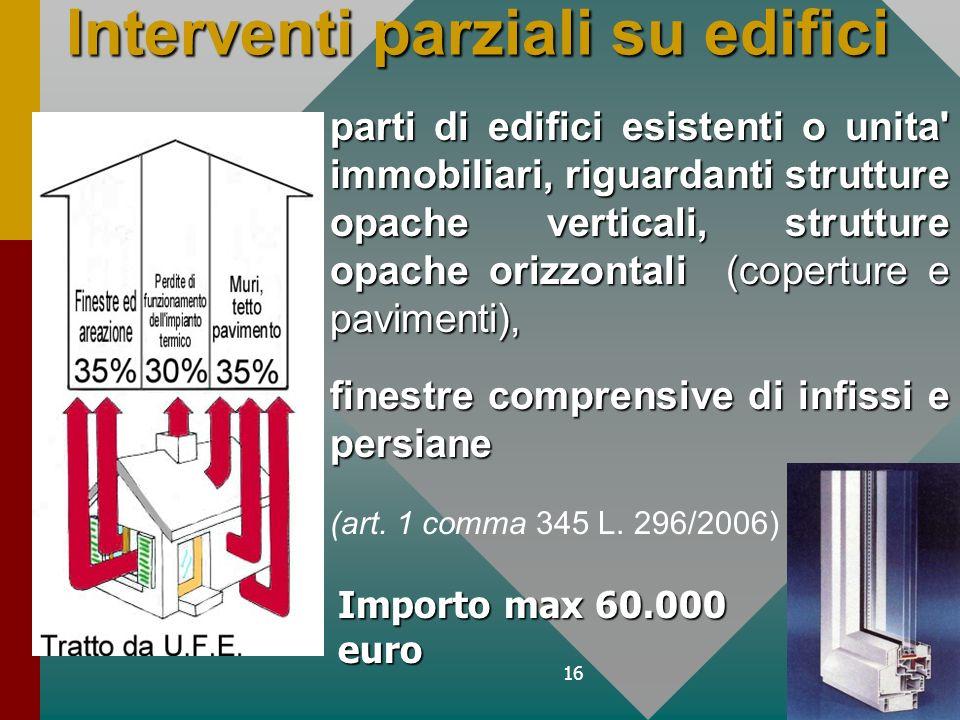16 Interventi parziali su edifici parti di edifici esistenti o unita' immobiliari, riguardanti strutture opache verticali, strutture opache orizzontal