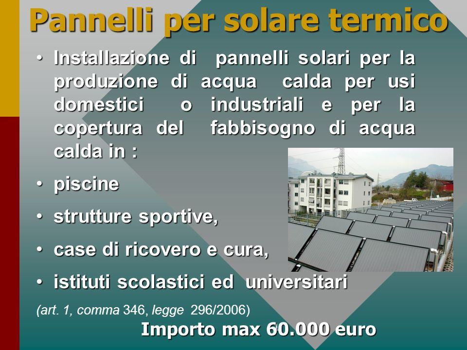 17 Pannelli per solare termico Installazione di pannelli solari per la produzione di acqua calda per usi domestici o industriali e per la copertura de
