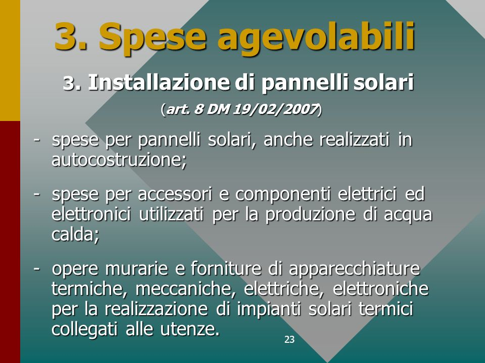 23 3. Spese agevolabili 3. Installazione di pannelli solari (art. 8 DM 19/02/2007) (art. 8 DM 19/02/2007) - spese per pannelli solari, anche realizzat