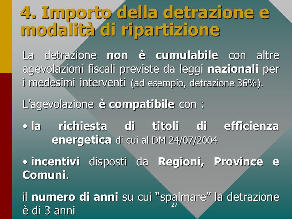27 4. Importo della detrazione e modalità di ripartizione La detrazione non è cumulabile con altre agevolazioni fiscali previste da leggi nazionali pe