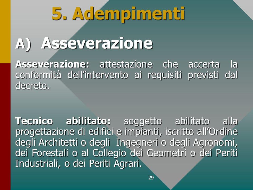 29 5. Adempimenti A) Asseverazione Asseverazione: attestazione che accerta la conformità dellintervento ai requisiti previsti dal decreto. Tecnico abi