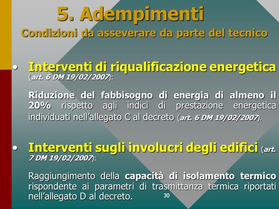 30 5. Adempimenti Condizioni da asseverare da parte del tecnico Interventi di riqualificazione energetica (art. 6 DM 19/02/2007):Interventi di riquali