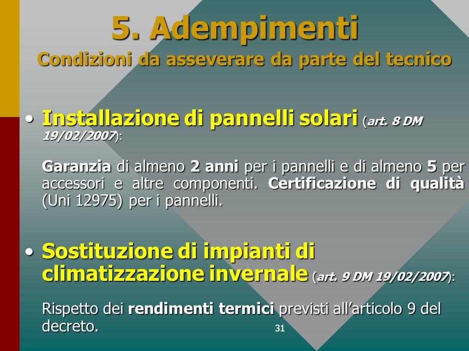 31 5. Adempimenti Condizioni da asseverare da parte del tecnico Installazione di pannelli solari (art. 8 DM 19/02/2007):Installazione di pannelli sola