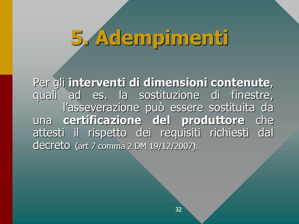 32 5. Adempimenti Per gli interventi di dimensioni contenute, quali ad es. la sostituzione di finestre, lasseverazione può essere sostituita da una ce