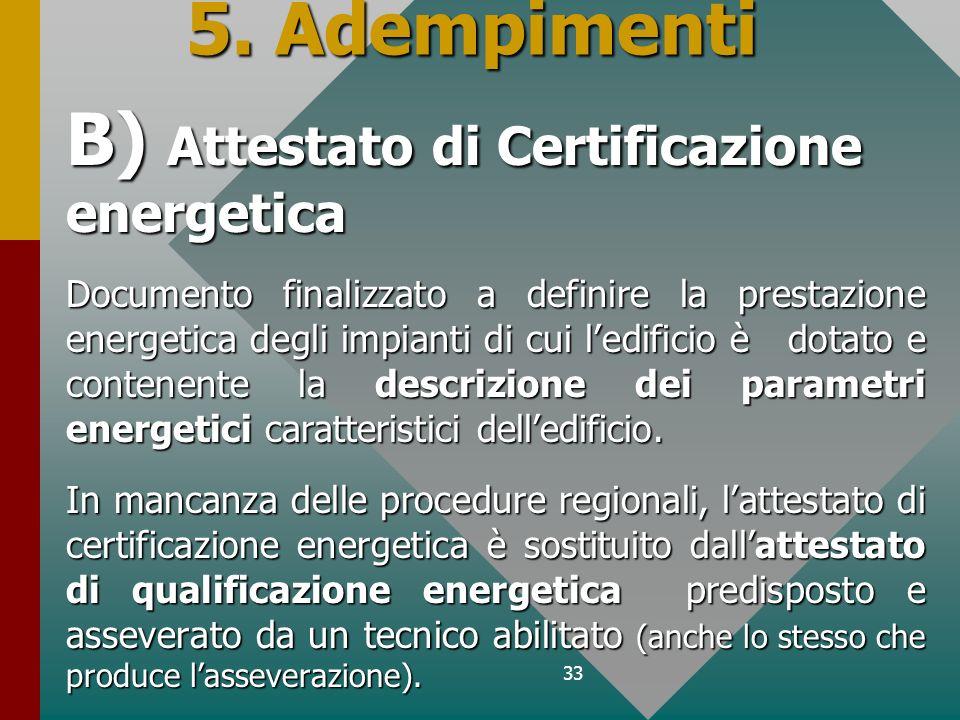 33 5. Adempimenti B) Attestato di Certificazione energetica Documento finalizzato a definire la prestazione energetica degli impianti di cui ledificio