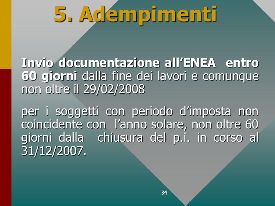 34 5. Adempimenti Invio documentazione allENEA entro 60 giorni dalla fine dei lavori e comunque non oltre il 29/02/2008 per i soggetti con periodo dim