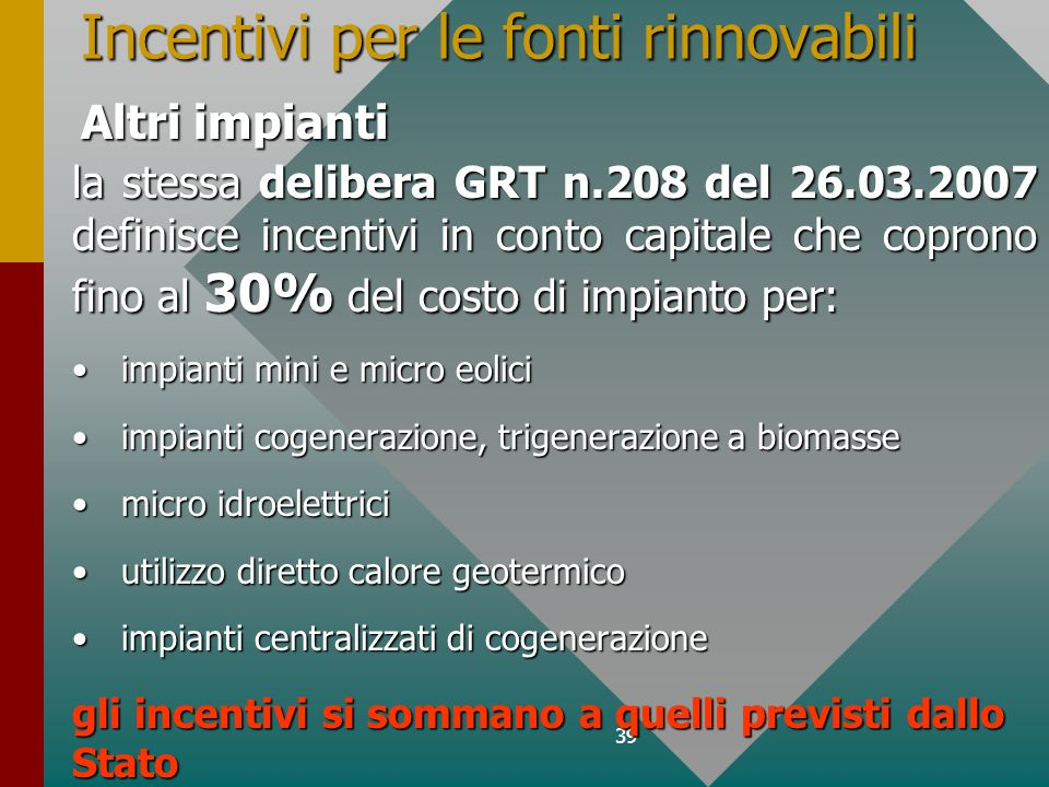 39 la stessa delibera GRT n.208 del 26.03.2007 definisce incentivi in conto capitale che coprono fino al 30% del costo di impianto per: impianti mini