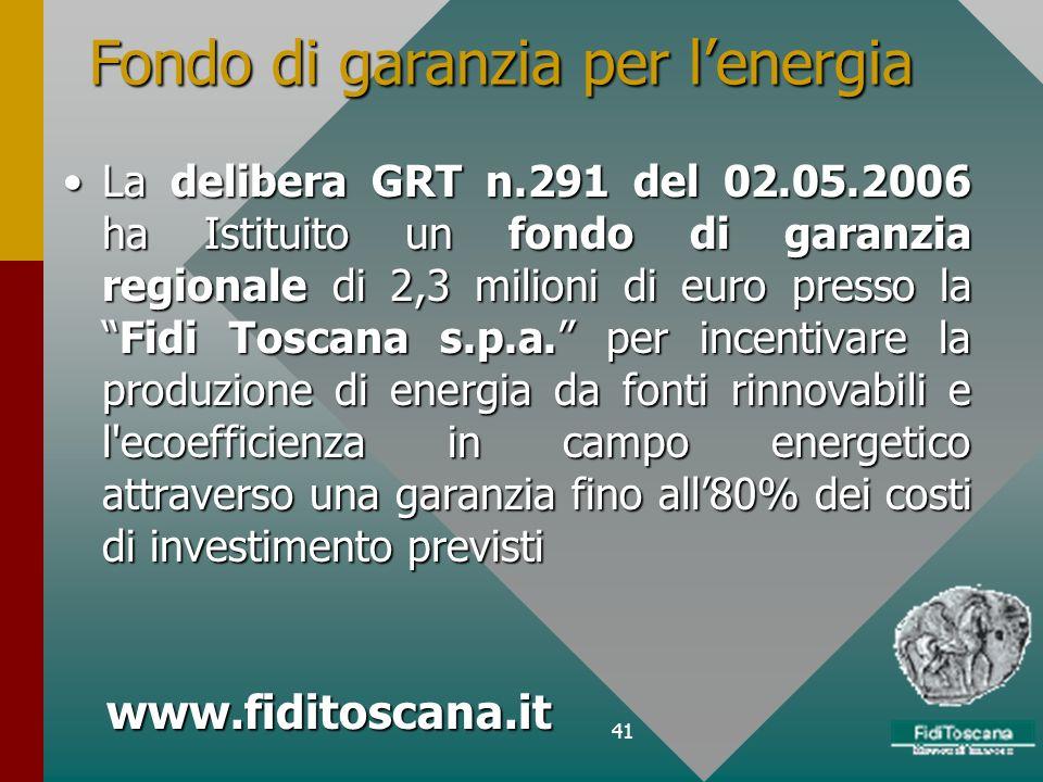 41 La delibera GRT n.291 del 02.05.2006 ha Istituito un fondo di garanzia regionale di 2,3 milioni di euro presso laFidi Toscana s.p.a. per incentivar