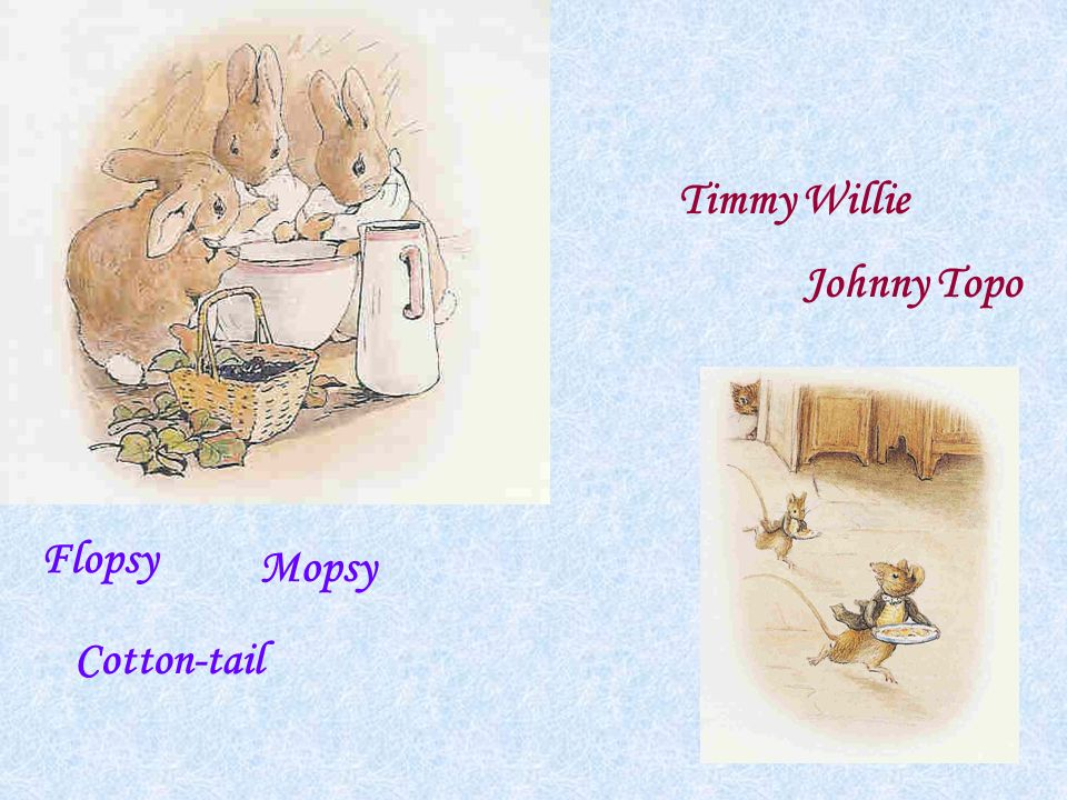 Flopsy Mopsy Cotton-tail Johnny Topo Timmy Willie