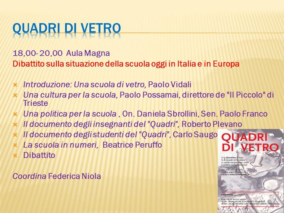 18,00- 20,00 Aula Magna Dibattito sulla situazione della scuola oggi in Italia e in Europa Introduzione: Una scuola di vetro, Paolo Vidali Una cultura
