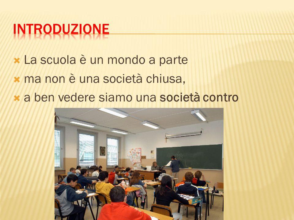La scuola è un mondo a parte ma non è una società chiusa, a ben vedere siamo una società contro