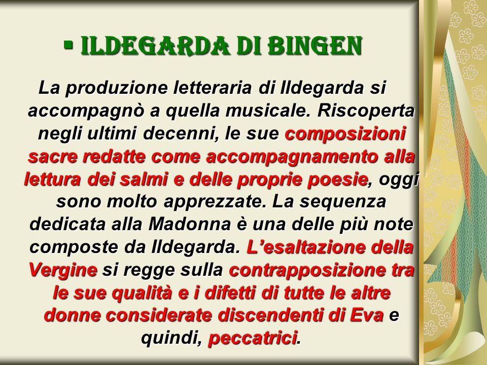 Ildegarda di bingen Ildegarda di bingen La produzione letteraria di Ildegarda si accompagnò a quella musicale. Riscoperta negli ultimi decenni, le sue
