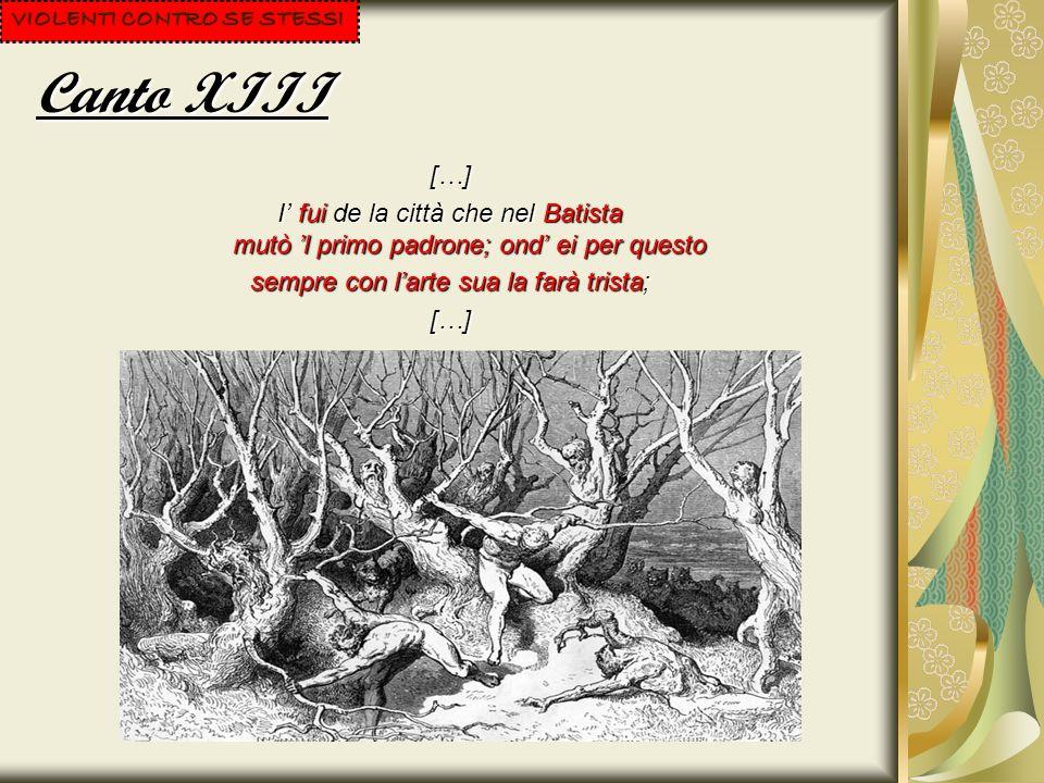 Canto XV […] Ma quello ingrato popolo maligno che discese di Fiesole ab antico, e tiene ancor del monte e del macigno, ti si farà, per tuo ben far, nimico; ed è ragion, ché tra li lazzi sorbi si disconvien fruttare al dolce fico.