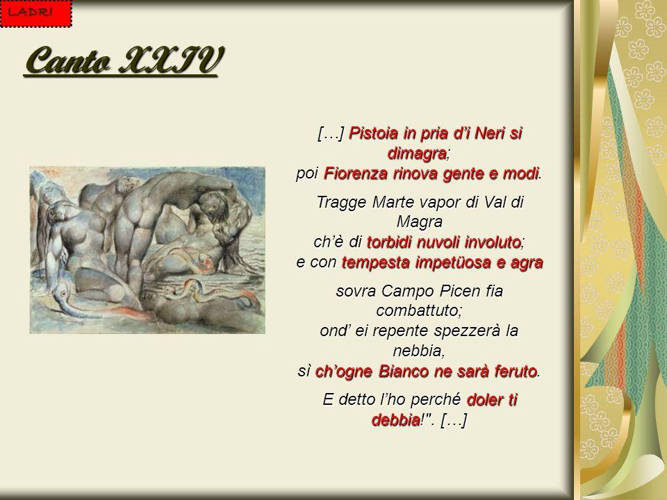 LADRI Canto XXIV […] Pistoia in pria di Neri si dimagra; poi Fiorenza rinova gente e modi. Tragge Marte vapor di Val di Magra chè di torbidi nuvoli in
