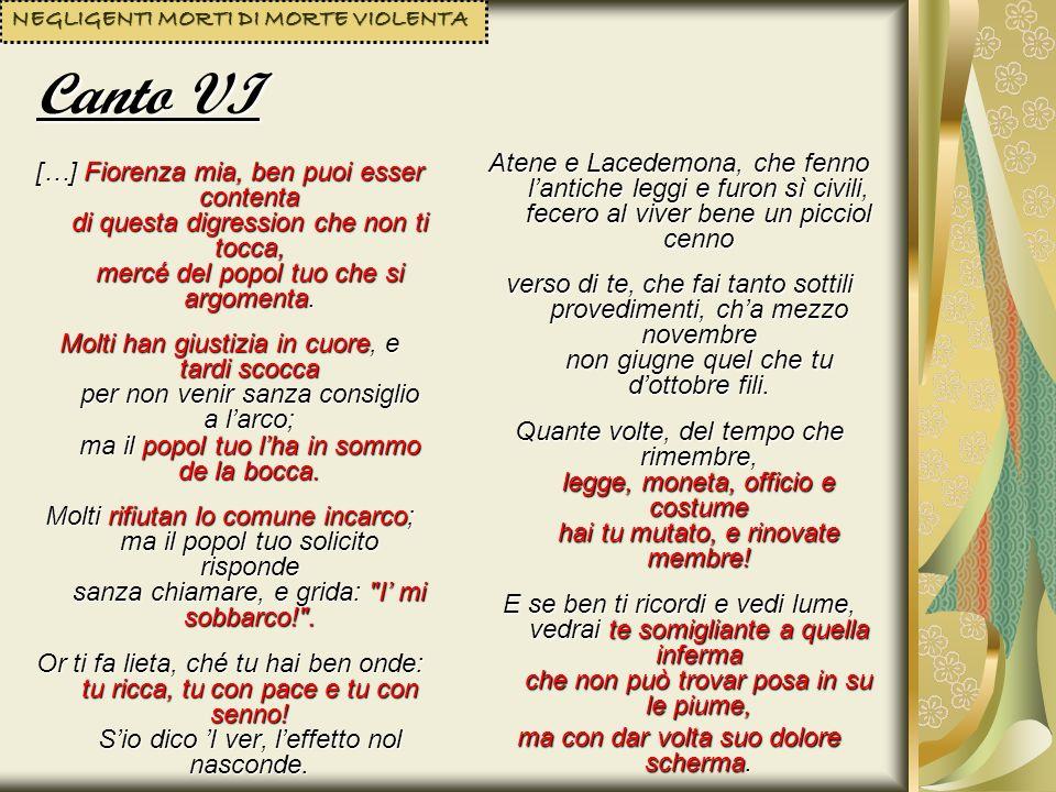 Canto XI SUPERBI […] Colui che del cammin sì poco piglia dinanzi a me, Toscana sonò tutta; e ora a pena in Siena sen pispiglia, ond era sire quando fu distrutta la rabbia fiorentina, che superba fu a quel tempo sì com ora è putta.