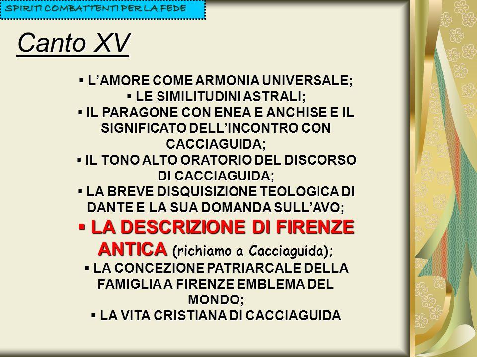 Canto XV SPIRITI COMBATTENTI PER LA FEDE LAMORE COME ARMONIA UNIVERSALE; LAMORE COME ARMONIA UNIVERSALE; LE SIMILITUDINI ASTRALI; LE SIMILITUDINI ASTR