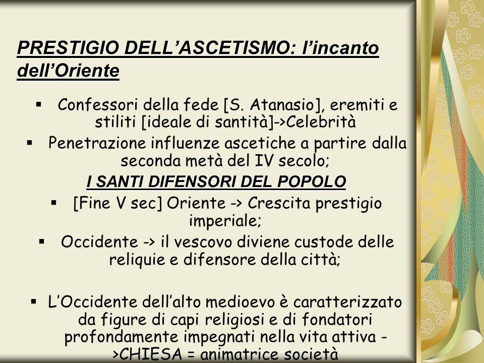 PRESTIGIO DELLASCETISMO: lincanto dellOriente Confessori della fede [S. Atanasio], eremiti e stiliti [ideale di santità]->Celebrità Penetrazione influ