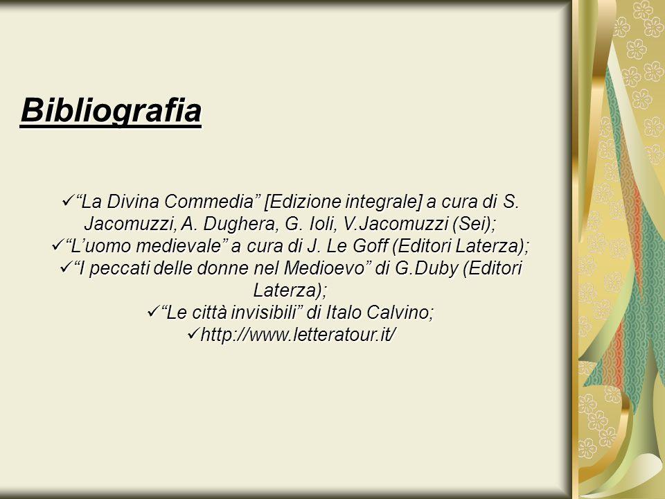 Bibliografia La Divina Commedia [Edizione integrale] a cura di S. Jacomuzzi, A. Dughera, G. Ioli, V.Jacomuzzi (Sei); Luomo medievale a cura di J. Le G