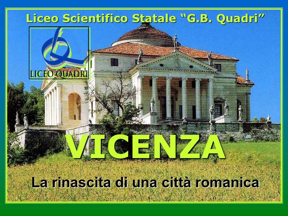 VICENZA La rinascita di una città romanica Liceo Scientifico Statale G.B. Quadri