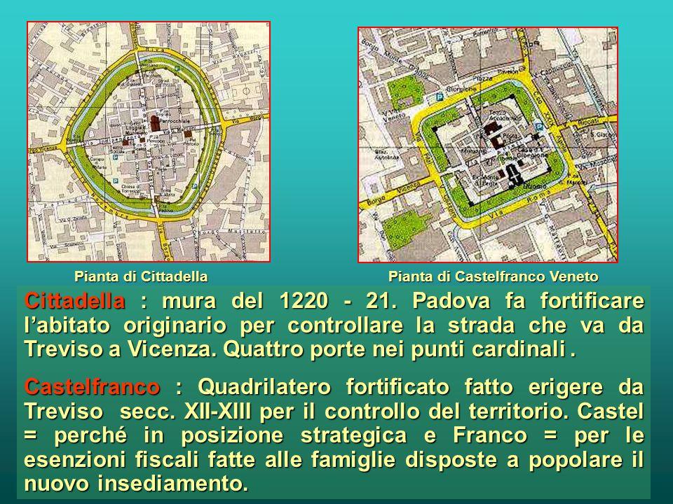 Pianta di Cittadella Pianta di Castelfranco Veneto Pianta di Montagnana Pianta di Marostica Alcuni esempi di città murate nel territorio veneto