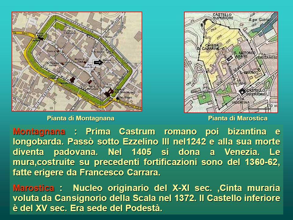Pianta di Montagnana Pianta di Marostica Montagnana : Prima Castrum romano poi bizantina e longobarda.
