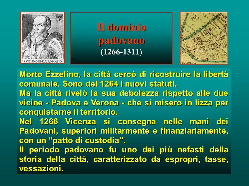 La dominazione di Ezzelino III (1236-1259) Nel 1236 Vicenza venne conquistata e devastata dal Ezzelino da Romano. Egli la incamerò in una grande signo