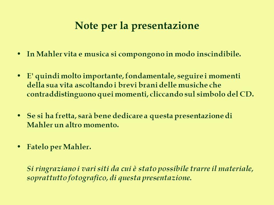 Note per la presentazione In Mahler vita e musica si compongono in modo inscindibile. E' quindi molto importante, fondamentale, seguire i momenti dell