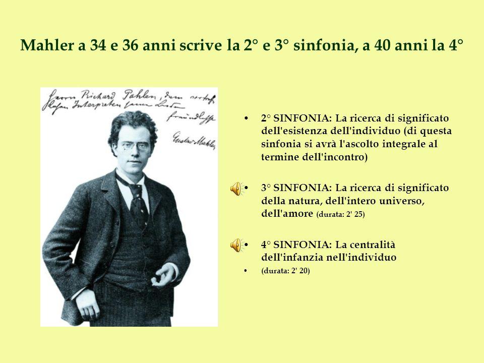 Mahler a 34 e 36 anni scrive la 2° e 3° sinfonia, a 40 anni la 4° 2° SINFONIA: La ricerca di significato dell'esistenza dell'individuo (di questa sinf