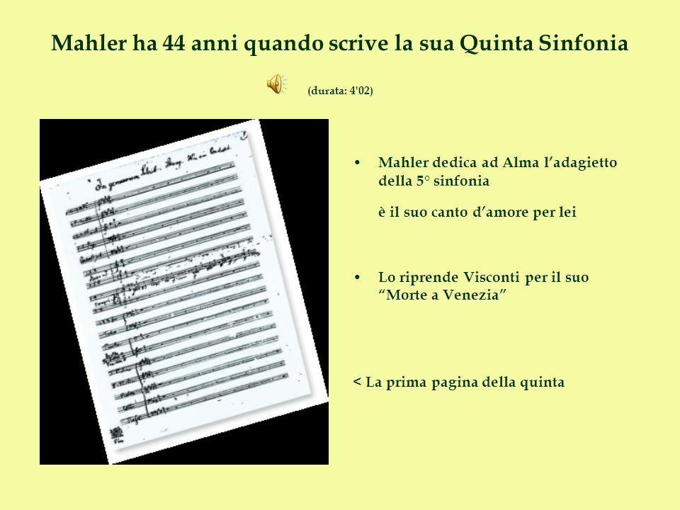 Mahler ha 44 anni quando scrive la sua Quinta Sinfonia (durata: 4'02) Mahler dedica ad Alma ladagietto della 5° sinfonia è il suo canto damore per lei