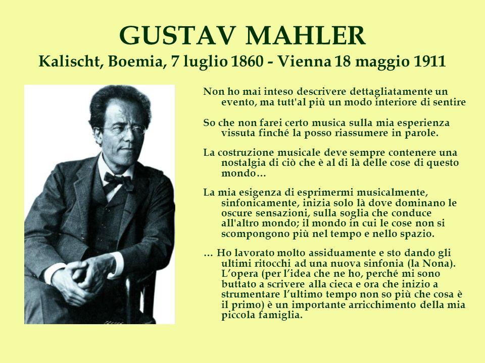 GUSTAV MAHLER Kalischt, Boemia, 7 luglio 1860 - Vienna 18 maggio 1911 Non ho mai inteso descrivere dettagliatamente un evento, ma tutt'al più un modo