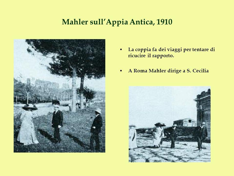 Mahler sullAppia Antica, 1910 La coppia fa dei viaggi per tentare di ricucire il rapporto. A Roma Mahler dirige a S. Cecilia