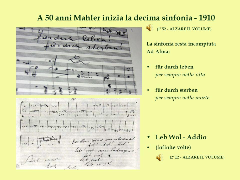 A 50 anni Mahler inizia la decima sinfonia - 1910 (1' 52 - ALZARE IL VOLUME) La sinfonia resta incompiuta Ad Alma: für durch leben per sempre nella vi
