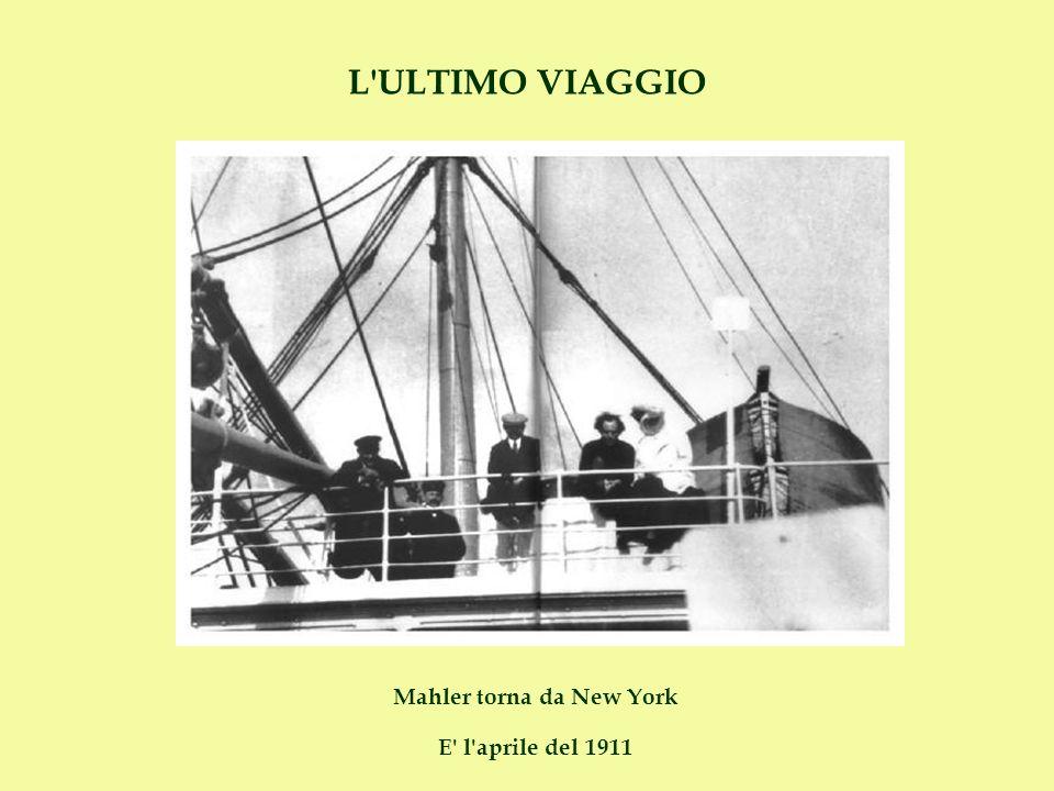 L'ULTIMO VIAGGIO Mahler torna da New York E' l'aprile del 1911