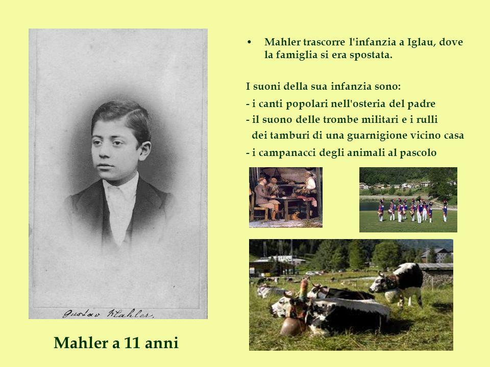 Mahler trascorre l'infanzia a Iglau, dove la famiglia si era spostata. I suoni della sua infanzia sono: - i canti popolari nell'osteria del padre - il