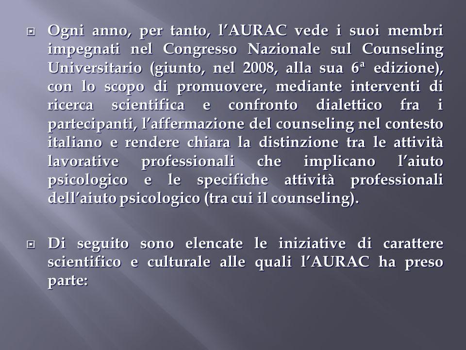Ogni anno, per tanto, lAURAC vede i suoi membri impegnati nel Congresso Nazionale sul Counseling Universitario (giunto, nel 2008, alla sua 6ª edizione