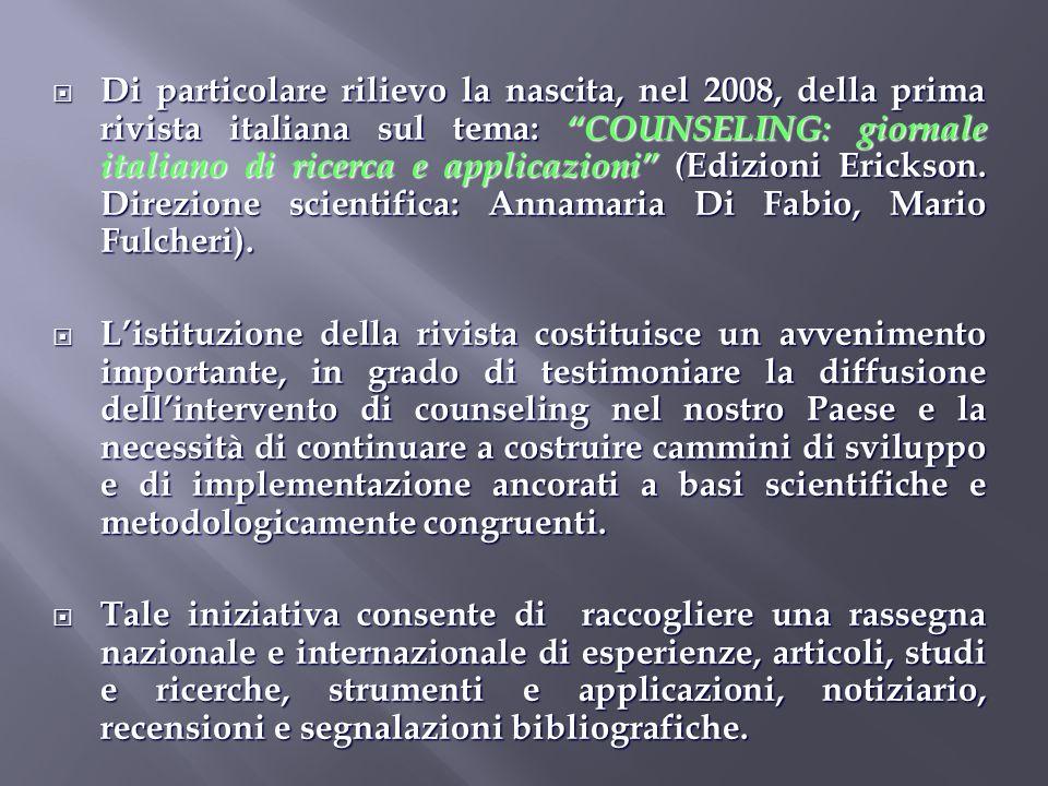 Di particolare rilievo la nascita, nel 2008, della prima rivista italiana sul tema: COUNSELING: giornale italiano di ricerca e applicazioni ( Edizioni