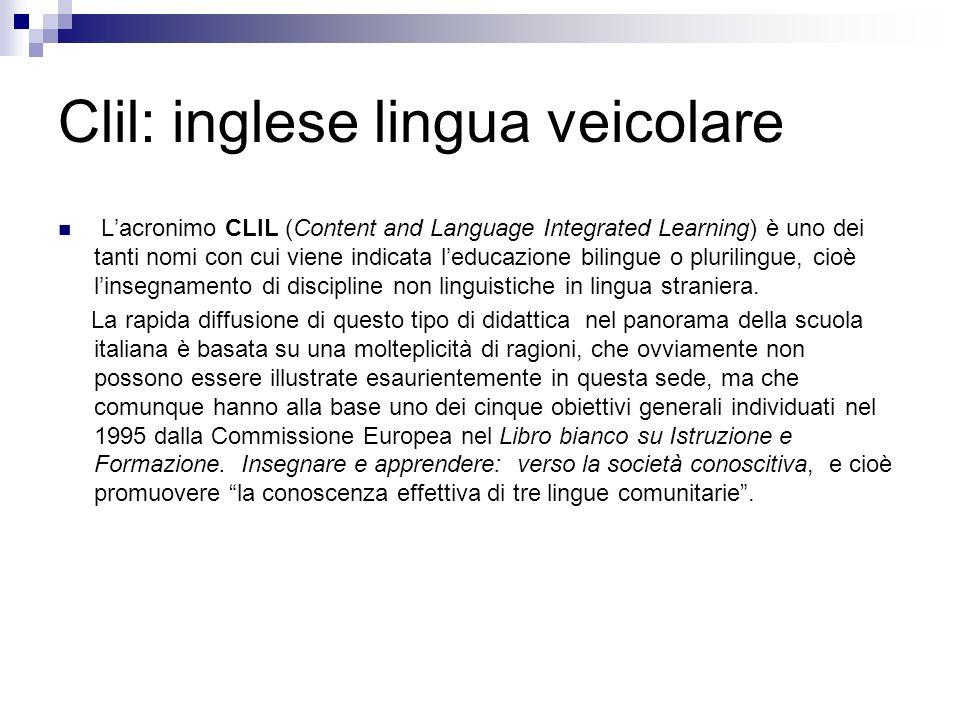Clil: inglese lingua veicolare Lacronimo CLIL (Content and Language Integrated Learning) è uno dei tanti nomi con cui viene indicata leducazione bilin