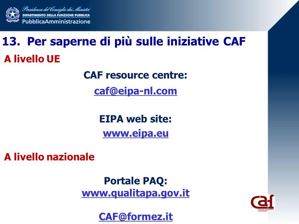 13. Per saperne di più sulle iniziative CAF A livello UE CAF resource centre: caf@eipa-nl.com EIPA web site: www.eipa.eu A livello nazionale Portale P