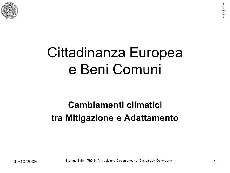 Stefano Balbi - PhD in Analysis and Governance of Sustainable Development 30/10/20091 Cittadinanza Europea e Beni Comuni Cambiamenti climatici tra Mitigazione e Adattamento