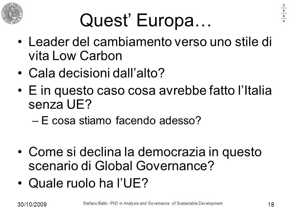 Stefano Balbi - PhD in Analysis and Governance of Sustainable Development 30/10/200918 Quest Europa… Leader del cambiamento verso uno stile di vita Low Carbon Cala decisioni dallalto.