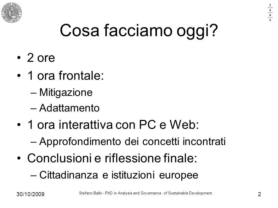 Stefano Balbi - PhD in Analysis and Governance of Sustainable Development 30/10/20092 Cosa facciamo oggi.
