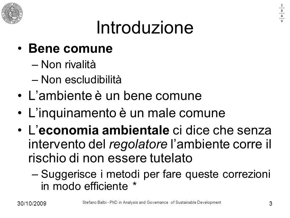 Stefano Balbi - PhD in Analysis and Governance of Sustainable Development 30/10/20093 Introduzione Bene comune –Non rivalità –Non escludibilità Lambie