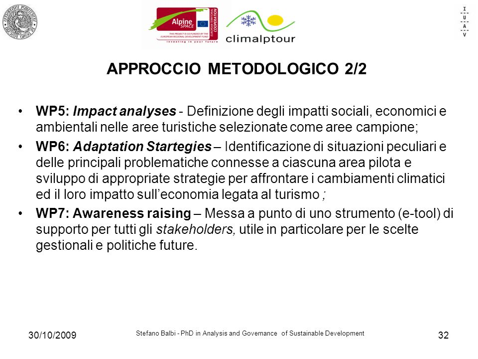 Stefano Balbi - PhD in Analysis and Governance of Sustainable Development 30/10/200932 APPROCCIO METODOLOGICO 2/2 WP5: Impact analyses - Definizione d